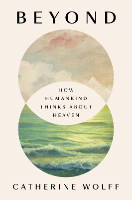 Beyond: How Humankind Thinks About Heaven book