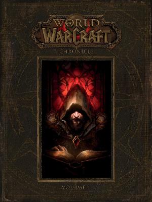 World Of Warcraft: Chronicle Volume 1 by Blizzard Entertainment