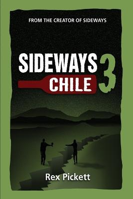 Sideways 3 Chile by Rex Pickett