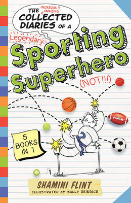 Collected Diaries of a Sporting Superhero by Shamini Flint