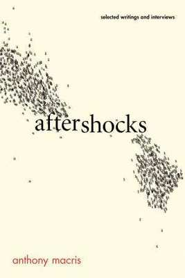 Aftershocks: Selected Writings and Interviews by Anthony Macris