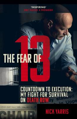 The The Fear of 13: Countdown to Execution: My Fight for Survival on Death Row by Nick Yarris