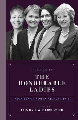The Honourable Ladies: Profiles of Women MPs 1997-2019: Volume II book