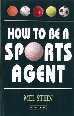 How To Be A Sports Agent by Mel Stein