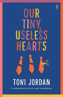 Our Tiny, Useless Hearts by Toni Jordan