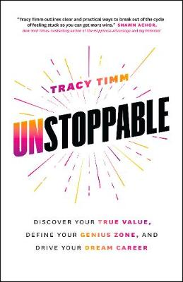 Unstoppable: Discover Your True Value, Define Your Genius Zone, and Drive Your Dream Career by Tracy Timm