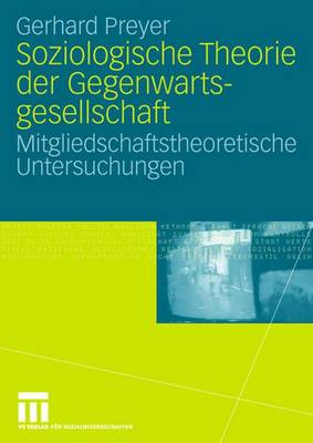 Soziologische Theorie Der Gegenwartsgesellschaft: Mitgliedschaftstheoretische Untersuchungen by Adjunct Professor Gerhard Preyer