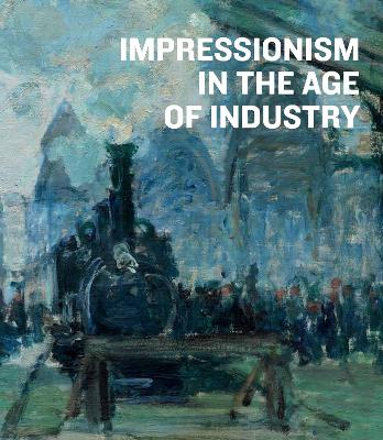 Impressionism in the Age of Industry by Caroline Shields