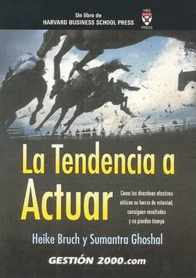 La Tendencia a Actuar by Heike Bruch