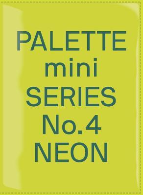 Palette Mini Series 04: Neon: New fluorescent graphics by