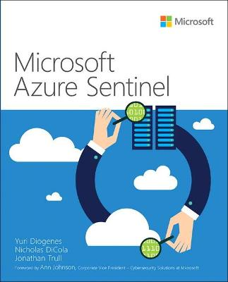 Microsoft Azure Sentinel: Planning and implementing Microsoft's cloud-native SIEM solution by Yuri Diogenes