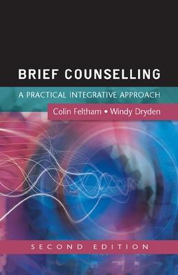 Brief Counselling: A Practical Integrative Approach by Colin Feltham