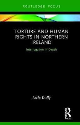 Torture and Human Rights in Northern Ireland: Interrogation in Depth book