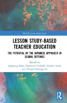 Lesson Study-based Teacher Education: The Potential of the Japanese Approach in Global Settings book