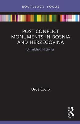 Post-Conflict Monuments in Bosnia and Herzegovina: Unfinished Histories book