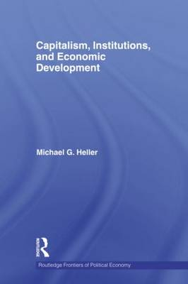 Capitalism, Institutions, and Economic Development by Michael G. Heller