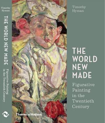 The World New Made: Reshaping Figurative Painting in the Twentieth Century by Timothy Hyman