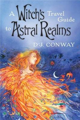 Witch's Travel Guide to Astral Realms by D. J. Conway