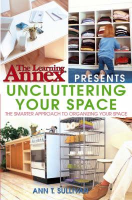 Learning Annex Presents Uncluttering Your Space by Learning Annex