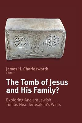 The Tomb of Jesus & His Family by James H. Charlesworth