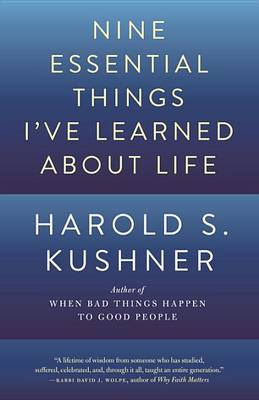 Nine Essential Things I've Learned about Life by Rabbi Harold S Kushner