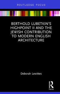 Berthold Lubetkin's Highpoint II and the Jewish Contribution to Modern English Architecture by Deborah Lewittes
