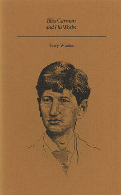 Bliss Carman and His Works by Terry Whalen