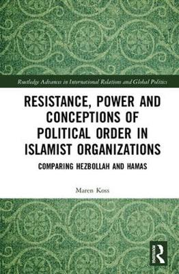 Resistance, Power and Conceptions of Political Order in Islamist Organizations book