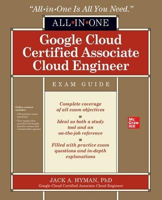 Google Cloud Certified Associate Cloud Engineer All-in-One Exam Guide by Jack Hyman