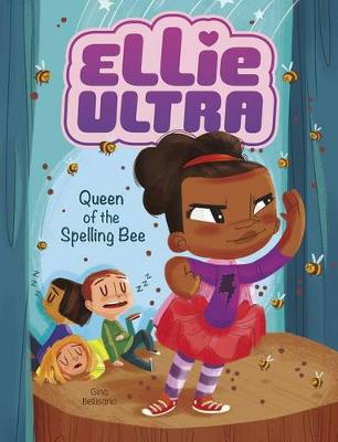 Ellie Ultra - Queen of the Spelling Bee by Gina Bellisario