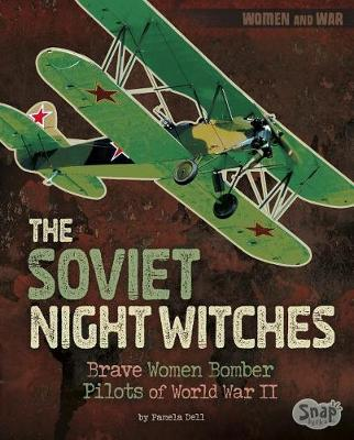 The Soviet Night Witches by Pamela Dell