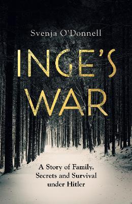 Inge's War: A Story of Family, Secrets and Survival under Hitler book