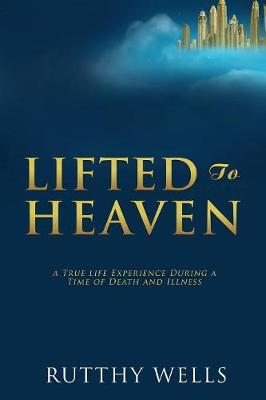 Lifted to Heaven by Rutthy Wells