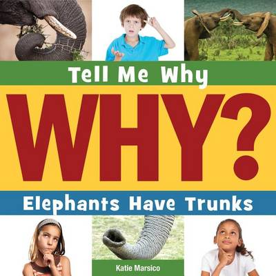 Elephants Have Trunks by Katie Marsico