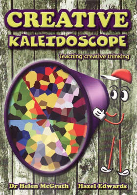 Creative Kaleidoscope: Teaching Students to be Creative Thinkers book