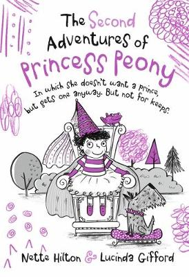 The Second Adventures of Princess Peony: In which she doesn't want a prince but gets one anyway. But not for keeps. by Nette Hilton