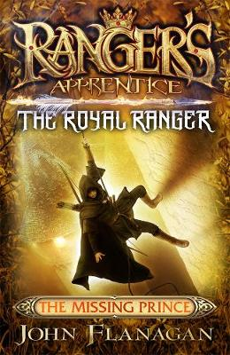 Ranger's Apprentice The Royal Ranger 4: The Missing Prince by John Flanagan