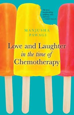 Love and Laughter in the Time of Chemotherapy by Manjusha Pawagi