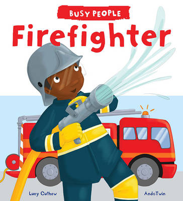 Busy People: Firefighter by Lucy M. George