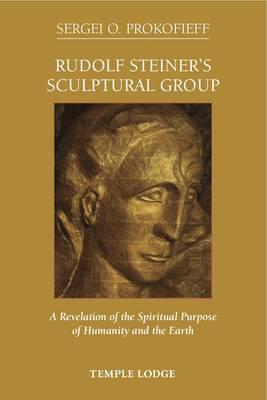 Rudolf Steiner's Sculptural Group by Sergei O. Prokofieff
