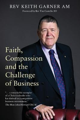 Faith, Compassion and the Challenge of Business by Rev Dr. Keith Garner am