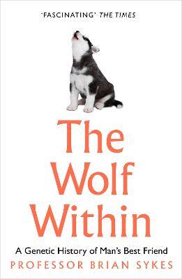 The Wolf Within: The Astonishing Evolution of Man's Best Friend by Professor Bryan Sykes