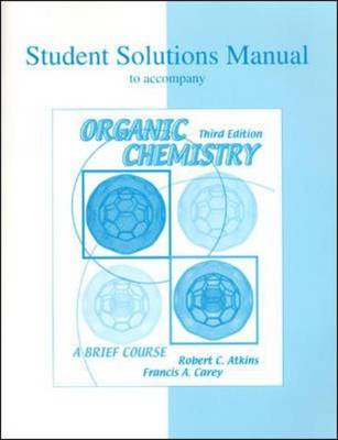 Organic Chemistry: Student Solutions Manual by Robert C. Atkins