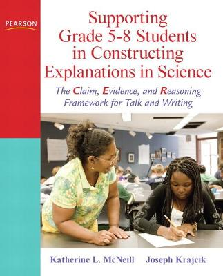 Supporting Grade 5-8 Students in Constructing Explanations in Science by Joseph S. Krajcik