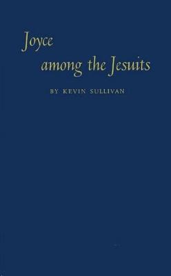 Joyce Among the Jesuits by Kevin Sullivan