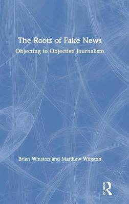 The Roots of Fake News: Objecting to Objective Journalism by Brian Winston