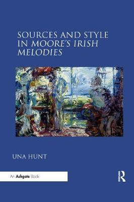 Sources and Style in Moore's Irish Melodies by Una Hunt