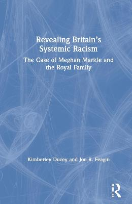 Revealing Britain's Systemic Racism: The Case of Meghan Markle and the Royal Family by Kimberley Ducey
