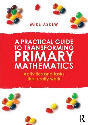 A Practical Guide to Transforming Primary Mathematics by Mike Askew