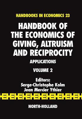 Handbook of the Economics of Giving, Altruism and Reciprocity by Serge-Christophe Kolm